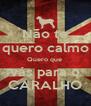 Não te quero calmo Quero que  vás para o CARALHO - Personalised Poster A4 size