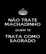 NÃO TRATE MACHADINHO QUEM TE TRATA COMO SAGRADO - Personalised Poster A4 size