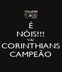 É NÓIS!!! VAI CORINTHIANS CAMPEÃO - Personalised Poster A4 size