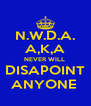 N.W.D.A. A,K,A NEVER WILL  DISAPOINT ANYONE  - Personalised Poster A4 size