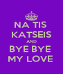 NA TIS  KATSEIS AND BYE BYE  MY LOVE  - Personalised Poster A4 size