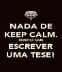 NADA DE KEEP CALM. TENHO QUE ESCREVER UMA TESE! - Personalised Poster A4 size