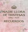 NADIE LLORA DE TRISTESAS SINO  POR RECUERDOS  - Personalised Poster A4 size
