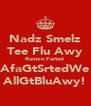 Nadz Smelz Tee Flu Awy Rumon Farted  AfaGtSrtedWe AllGtBluAwy! - Personalised Poster A4 size