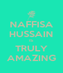 NAFFISA HUSSAIN IS TRULY AMAZING - Personalised Poster A4 size