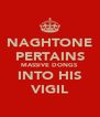 NAGHTONE PERTAINS MASSIVE DONGS INTO HIS VIGIL - Personalised Poster A4 size