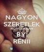 NAGYON SZERETLEK NONCSIKÁÁM BY: RENII - Personalised Poster A4 size
