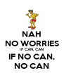 NAH NO WORRIES IF CAN, CAN IF NO CAN, NO CAN - Personalised Poster A4 size