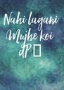 Nahi lagani Mujhe koi  dP 😢 - Personalised Poster A4 size