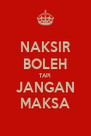 NAKSIR BOLEH TAPI JANGAN MAKSA - Personalised Poster A4 size