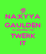 NA;KYYA GAULDEN IS GOING TO TWERK IT - Personalised Poster A4 size