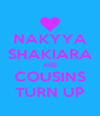 NAKYYA SHAKIARA ARE COUSINS TURN UP - Personalised Poster A4 size