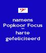 namens Popkoor Focus van harte gefeliciteerd - Personalised Poster A4 size