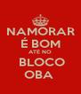 NAMORAR É BOM ATÉ NO  BLOCO OBA  - Personalised Poster A4 size