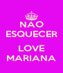 NAO ESQUECER  LOVE MARIANA - Personalised Poster A4 size