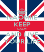 NAOMIIE KEEP CALM AND LIVE YOUR LIFE - Personalised Poster A4 size