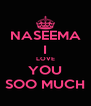 NASEEMA I LOVE YOU SOO MUCH - Personalised Poster A4 size