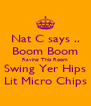 Nat C says .. Boom Boom Raving This Room Swing Yer Hips Lit Micro Chips - Personalised Poster A4 size
