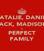 NATALIE, DANIEL JACK, MADISON = PERFECT FAMILY - Personalised Poster A4 size