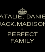 NATALIE, DANIEL JACK,MADISON = PERFECT FAMILY - Personalised Poster A4 size