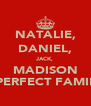 NATALIE, DANIEL, JACK, MADISON =PERFECT FAMILY - Personalised Poster A4 size