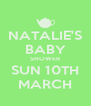 NATALIE'S BABY SHOWER SUN 10TH MARCH - Personalised Poster A4 size