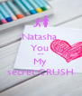Natasha, You  are  My  secret CRUSH - Personalised Poster A4 size