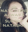 NATCATERS ALWAYS LOVE SUPORT NATASHA - Personalised Poster A4 size