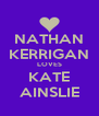 NATHAN KERRIGAN LOVES KATE AINSLIE - Personalised Poster A4 size