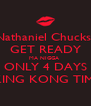 Nathaniel Chucks  GET READY MA NIGGA  ONLY 4 DAYS TIL KING KONG TIME 💋 - Personalised Poster A4 size