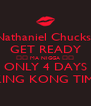 Nathaniel Chucks  GET READY ❤️ MA NIGGA ❤️ ONLY 4 DAYS TIL KING KONG TIME 💋 - Personalised Poster A4 size