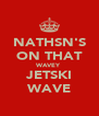 NATHSN'S ON THAT WAVEY JETSKI WAVE - Personalised Poster A4 size
