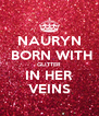 NAURYN  BORN WITH GLITTER IN HER VEINS - Personalised Poster A4 size