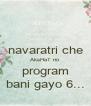 navaratri che AksHaT no program bani gayo 6... - Personalised Poster A4 size