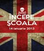ÎNCEPE ŞCOALA 14 ianuarie 2013   - Personalised Poster A4 size