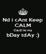 Nd i cAnt Keep CALM CauZ its my bDay tdAy ;)  - Personalised Poster A4 size