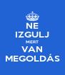 NE IZGULJ MERT VAN MEGOLDÁS - Personalised Poster A4 size