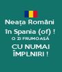 Neața Români  în Spania (of) ! O ZI FRUMOASĂ CU NUMAI ÎMPLNIRI ! - Personalised Poster A4 size