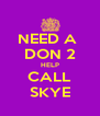 NEED A  DON 2 HELP CALL SKYE - Personalised Poster A4 size