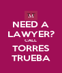 NEED A LAWYER? CALL TORRES TRUEBA - Personalised Poster A4 size