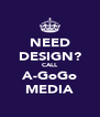 NEED DESIGN? CALL A-GoGo MEDIA - Personalised Poster A4 size