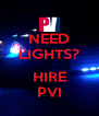 NEED LIGHTS?  HIRE PVI - Personalised Poster A4 size