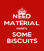 NEED MATERIAL HERE'S SOME BISCUITS - Personalised Poster A4 size