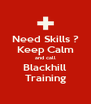 Need Skills ? Keep Calm and call Blackhill Training - Personalised Poster A4 size