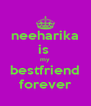 neeharika is  my bestfriend forever - Personalised Poster A4 size