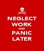 NEGLECT WORK AND PANIC LATER - Personalised Poster A4 size