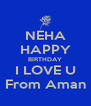NEHA HAPPY BIRTHDAY I LOVE U From Aman - Personalised Poster A4 size