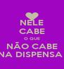 NELE CABE O QUE NÃO CABE NA DISPENSA  - Personalised Poster A4 size