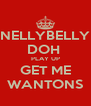 NELLYBELLY DOH  PLAY UP GET ME WANTONS - Personalised Poster A4 size
