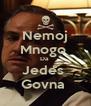 Nemoj Mnogo  Da  Jedes  Govna  - Personalised Poster A4 size